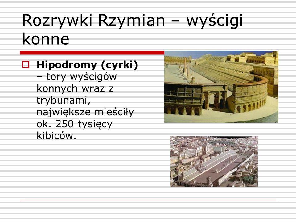 Rozrywki Rzymian – wyścigi konne Hipodromy (cyrki) – tory wyścigów konnych wraz z trybunami, największe mieściły ok. 250 tysięcy kibiców.