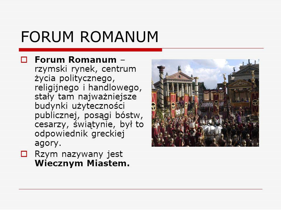 FORUM ROMANUM Forum Romanum – rzymski rynek, centrum życia politycznego, religijnego i handlowego, stały tam najważniejsze budynki użyteczności public
