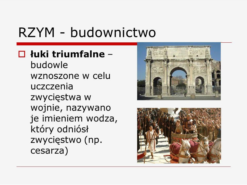 RZYM - budownictwo łuki triumfalne – budowle wznoszone w celu uczczenia zwycięstwa w wojnie, nazywano je imieniem wodza, który odniósł zwycięstwo (np.