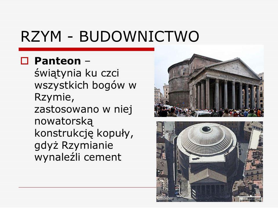 RZYM - BUDOWNICTWO Panteon – świątynia ku czci wszystkich bogów w Rzymie, zastosowano w niej nowatorską konstrukcję kopuły, gdyż Rzymianie wynaleźli c