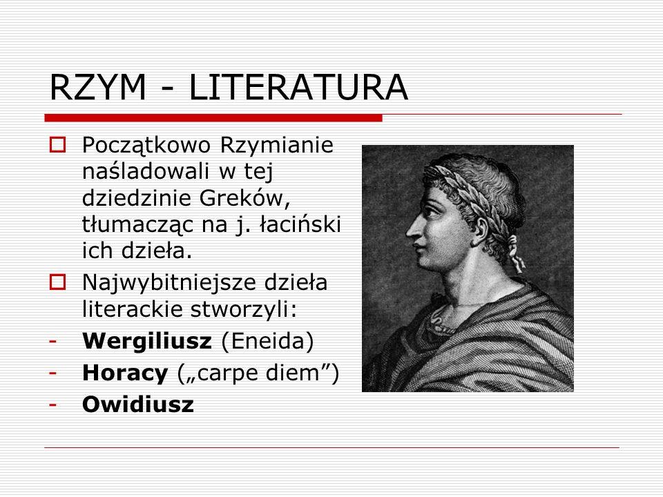 RZYM - LITERATURA Początkowo Rzymianie naśladowali w tej dziedzinie Greków, tłumacząc na j. łaciński ich dzieła. Najwybitniejsze dzieła literackie stw