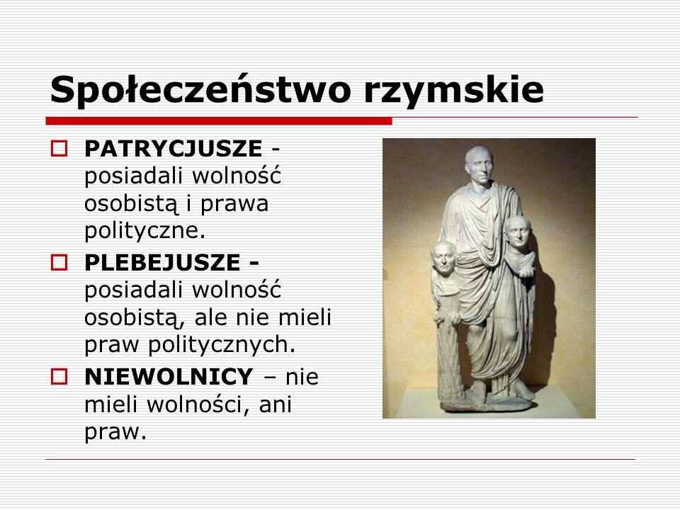 Społeczeństwo rzymskie PATRYCJUSZE - posiadali wolność osobistą i prawa polityczne. PLEBEJUSZE - posiadali wolność osobistą, ale nie mieli praw polity
