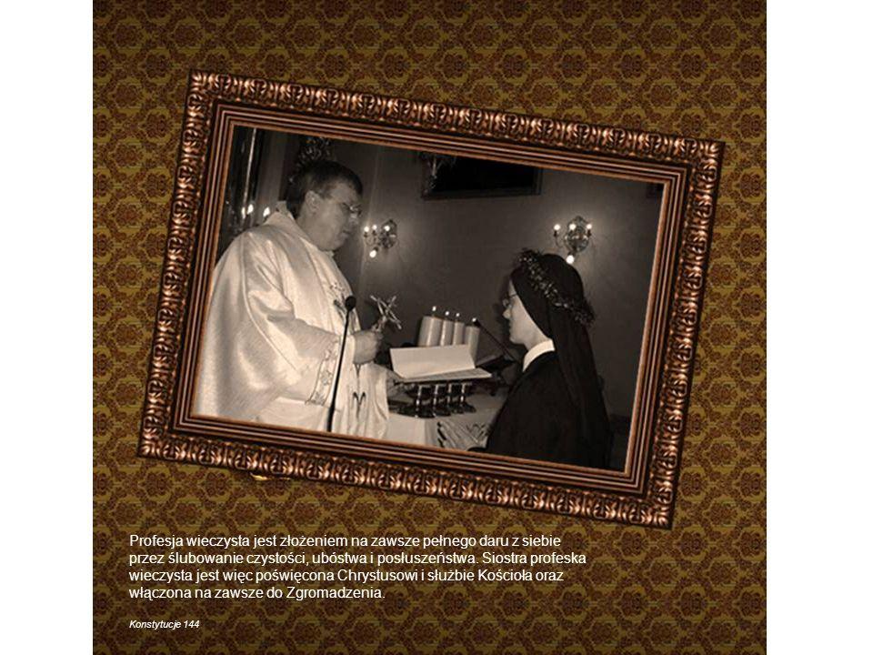 Profesja wieczysta jest złożeniem na zawsze pełnego daru z siebie przez ślubowanie czystości, ubóstwa i posłuszeństwa. Siostra profeska wieczysta jest