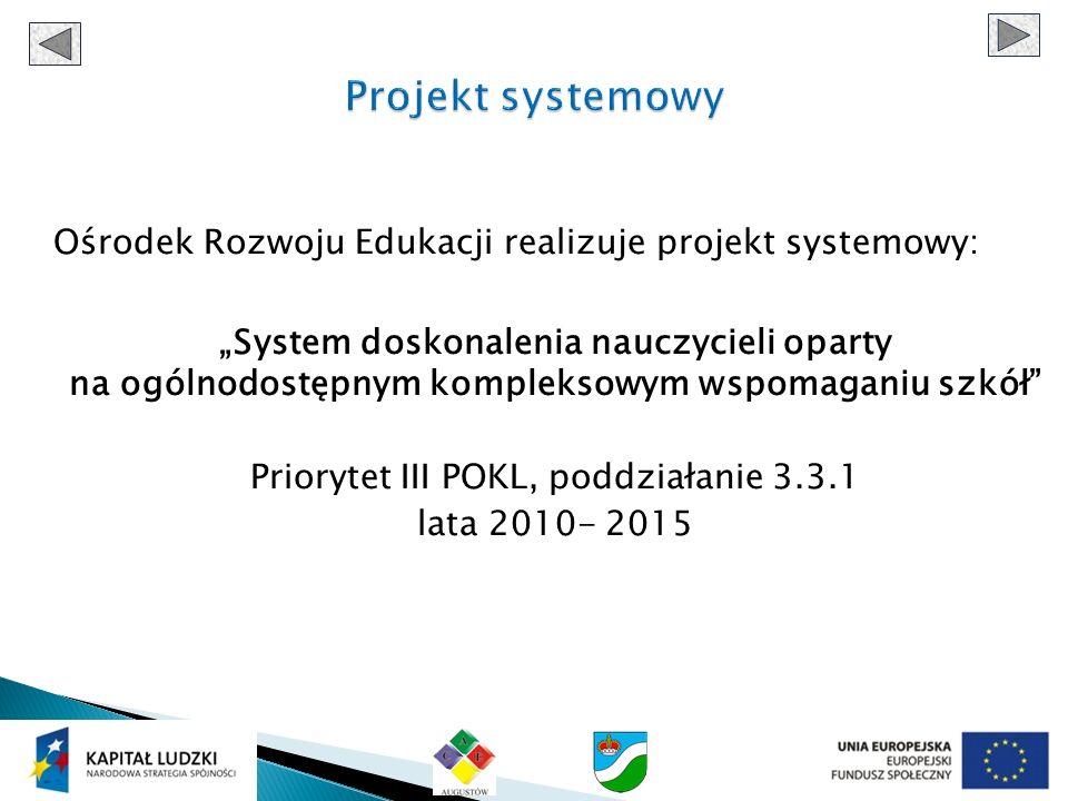 Ośrodek Rozwoju Edukacji realizuje projekt systemowy: System doskonalenia nauczycieli oparty na ogólnodostępnym kompleksowym wspomaganiu szkół Priorytet III POKL, poddziałanie 3.3.1 lata 2010- 2015