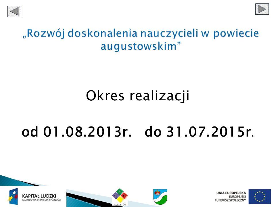 Okres realizacji od 01.08.2013r. do 31.07.2015r.