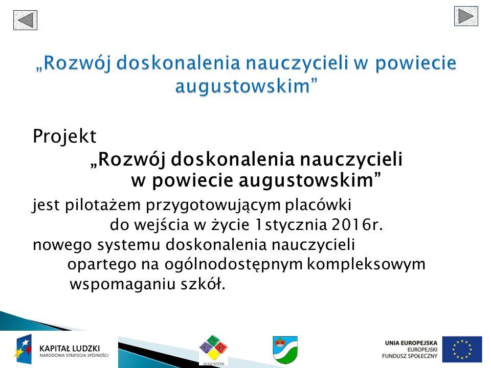 Projekt Rozwój doskonalenia nauczycieli w powiecie augustowskim jest pilotażem przygotowującym placówki do wejścia w życie 1stycznia 2016r. nowego sys