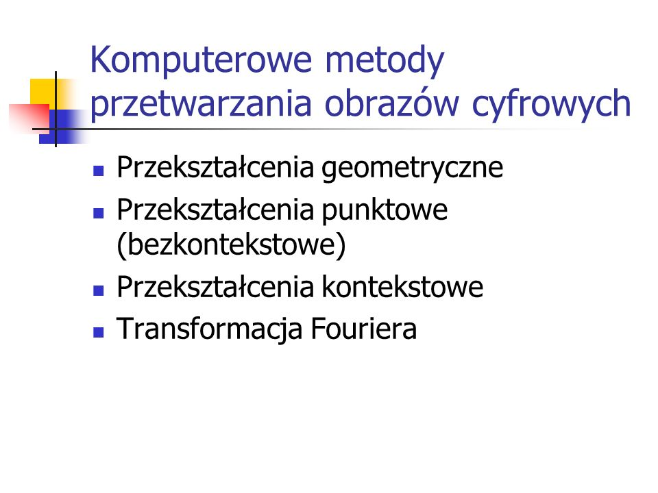 Transformacja Fouriera dla obrazów cyfrowych Transformacja Fouriera dla tego ciągu: Transformacja odwrotna: