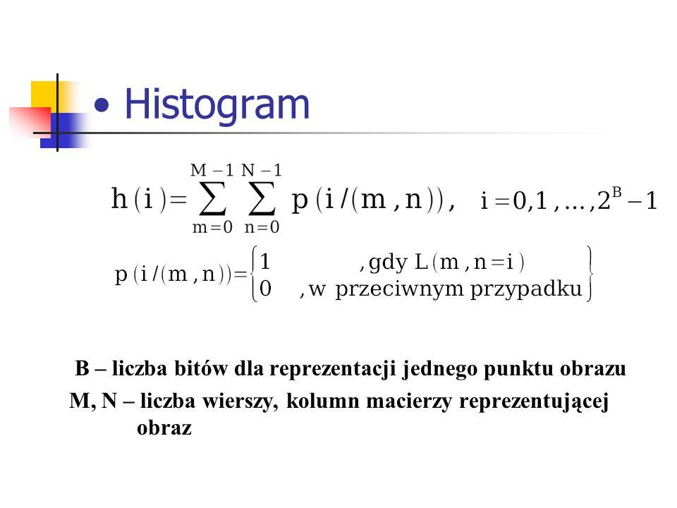 Histogram B – liczba bitów dla reprezentacji jednego punktu obrazu M, N – liczba wierszy, kolumn macierzy reprezentującej obraz