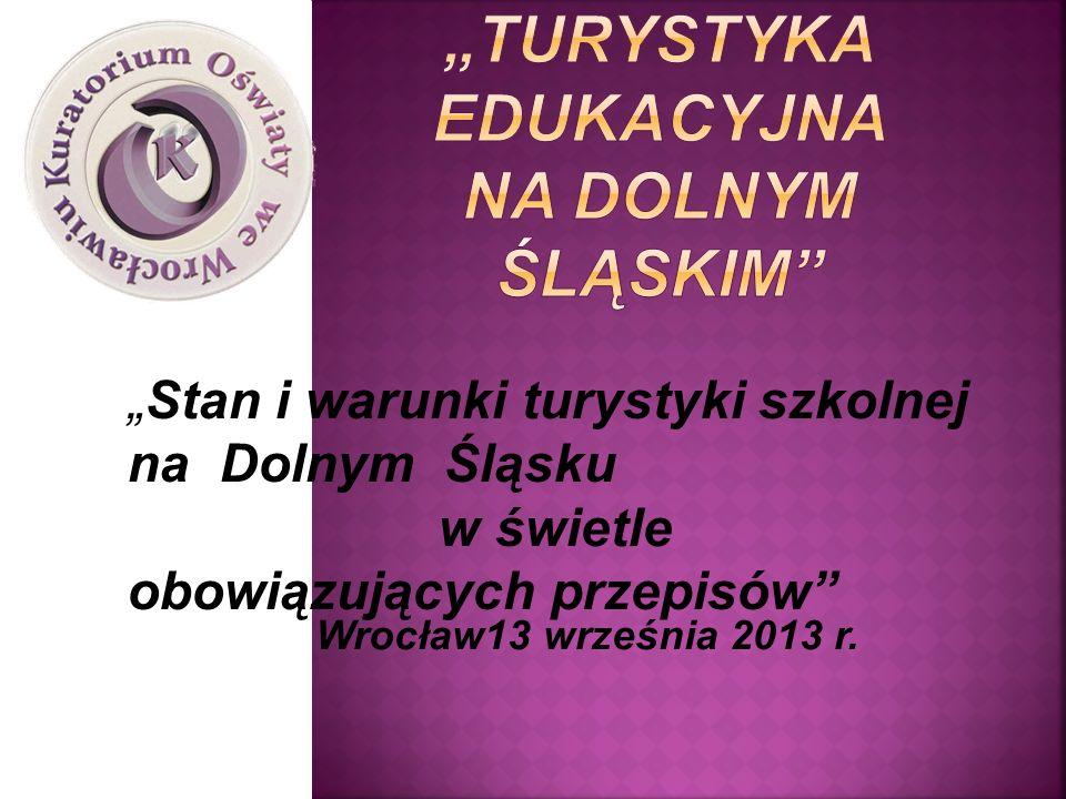 Stan i warunki turystyki szkolnej na Dolnym Śląsku w świetle obowiązujących przepisów Wrocław13 września 2013 r.
