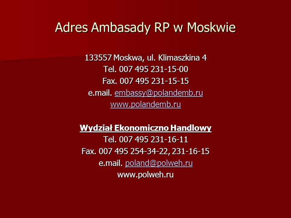 Adres Ambasady RP w Moskwie 133557 Moskwa, ul. Klimaszkina 4 Tel. 007 495 231-15-00 Fax. 007 495 231-15-15 e.mail. embassy@polandemb.ru embassy@poland