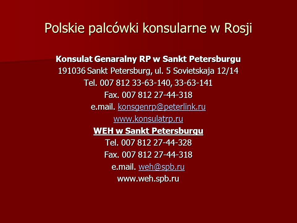 Polskie palcówki konsularne w Rosji Konsulat Genaralny RP w Sankt Petersburgu 191036 Sankt Petersburg, ul. 5 Sovietskaja 12/14 Tel. 007 812 33-63-140,