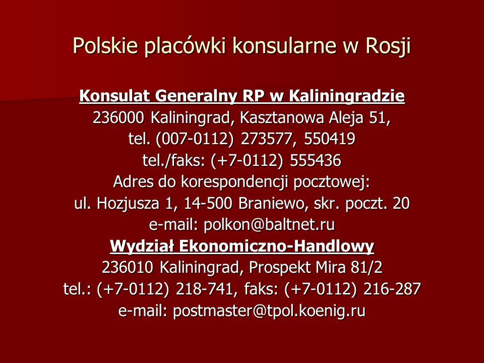 Polskie placówki konsularne w Rosji Konsulat Generalny RP w Kaliningradzie 236000 Kaliningrad, Kasztanowa Aleja 51, tel. (007-0112) 273577, 550419 tel
