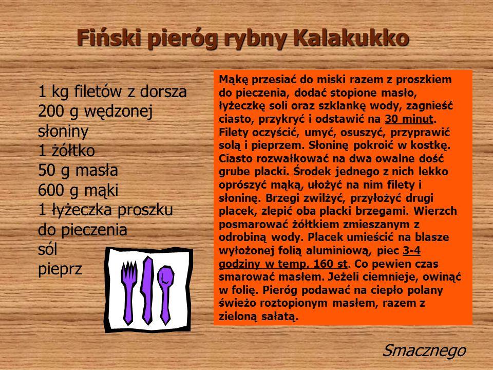 Fiński pieróg rybny Kalakukko Smacznego 1 kg filetów z dorsza 200 g wędzonej słoniny 1 żółtko 50 g masła 600 g mąki 1 łyżeczka proszku do pieczenia sól pieprz Mąkę przesiać do miski razem z proszkiem do pieczenia, dodać stopione masło, łyżeczkę soli oraz szklankę wody, zagnieść ciasto, przykryć i odstawić na 30 minut.
