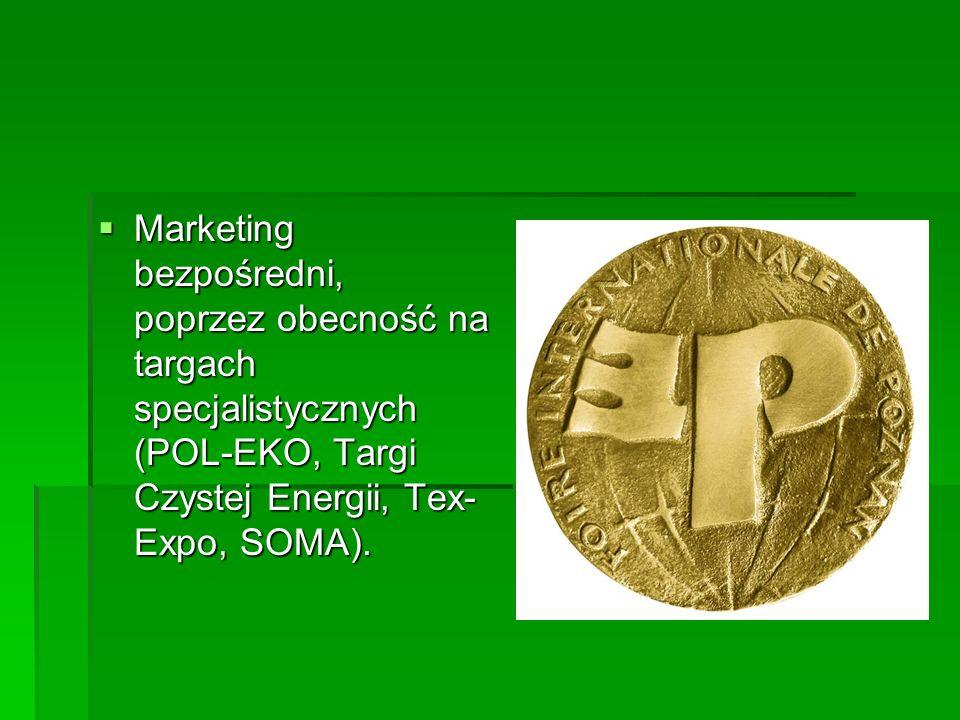 Marketing bezpośredni, poprzez obecność na targach specjalistycznych (POL-EKO, Targi Czystej Energii, Tex- Expo, SOMA). Marketing bezpośredni, poprzez