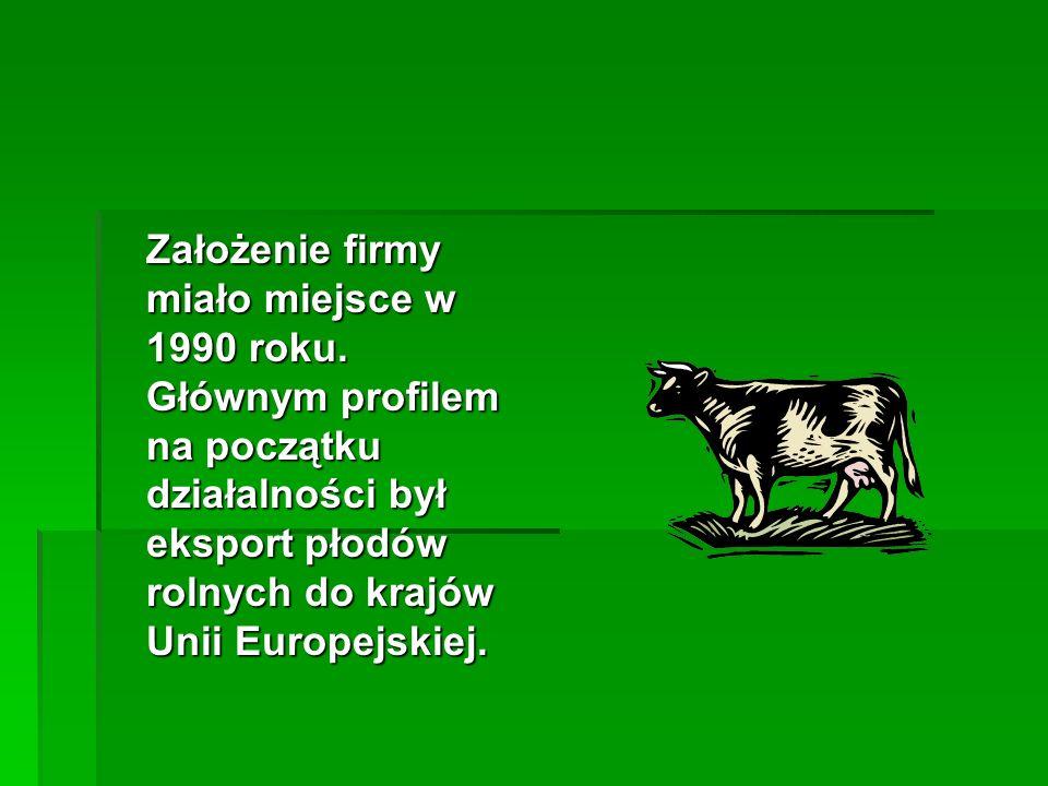 Założenie firmy miało miejsce w 1990 roku. Głównym profilem na początku działalności był eksport płodów rolnych do krajów Unii Europejskiej.