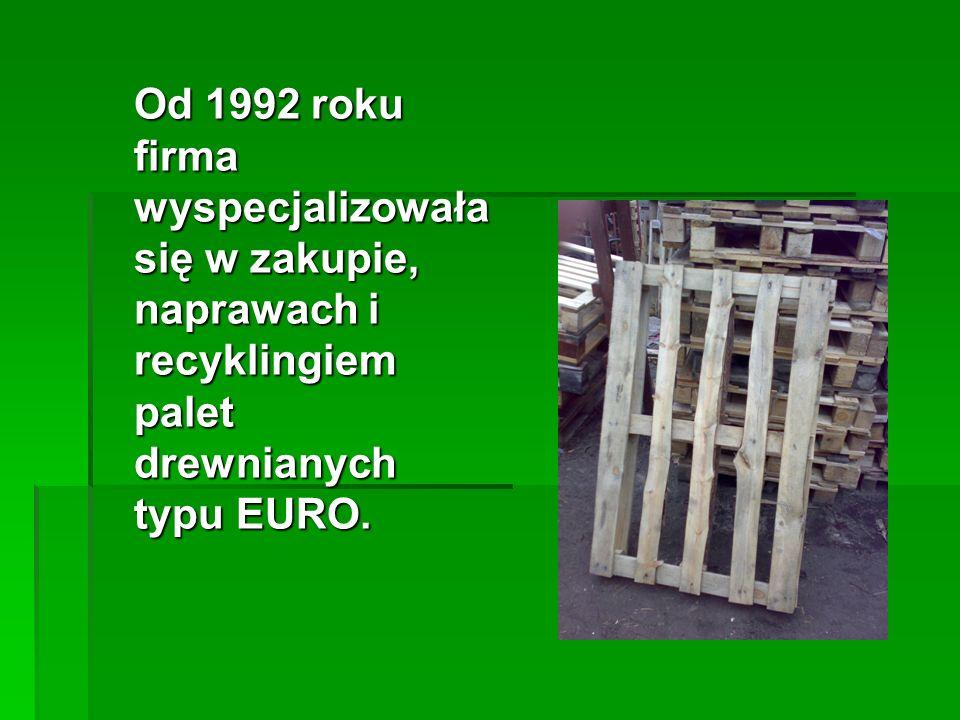 Od 1992 roku firma wyspecjalizowała się w zakupie, naprawach i recyklingiem palet drewnianych typu EURO.