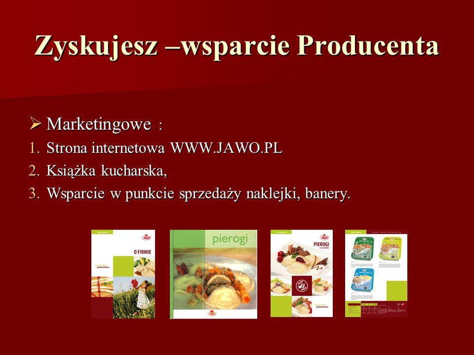 Zyskujesz –wsparcie Producenta Marketingowe : Marketingowe : 1.Strona internetowa WWW.JAWO.PL 2.Książka kucharska, 3.Wsparcie w punkcie sprzedaży nakl