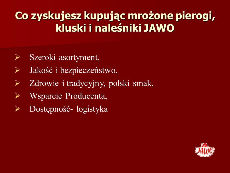 Co zyskujesz kupując mrożone pierogi, kluski i naleśniki JAWO Szeroki asortyment, Jakość i bezpieczeństwo, Zdrowie i tradycyjny, polski smak, Wsparcie