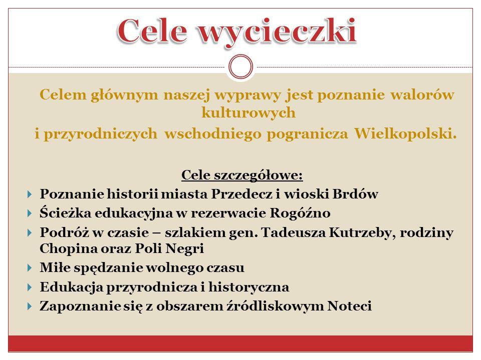 Celem głównym naszej wyprawy jest poznanie walorów kulturowych i przyrodniczych wschodniego pogranicza Wielkopolski. Cele szczegółowe: Poznanie histor