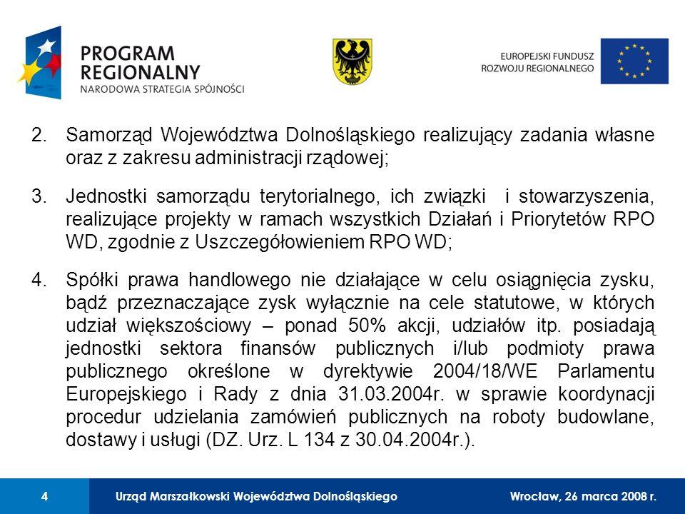 Urząd Marszałkowski Województwa Dolnośląskiego27 lutego 2008 r. 4 01 Urząd Marszałkowski Województwa Dolnośląskiego4Wrocław, 26 marca 2008 r. 2.Samorz