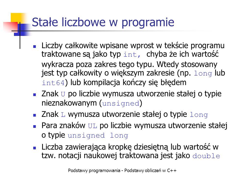 Podstawy programowania - Podstawy obliczeń w C++ Stałe liczbowe w programie Liczby całkowite wpisane wprost w tekście programu traktowane są jako typ