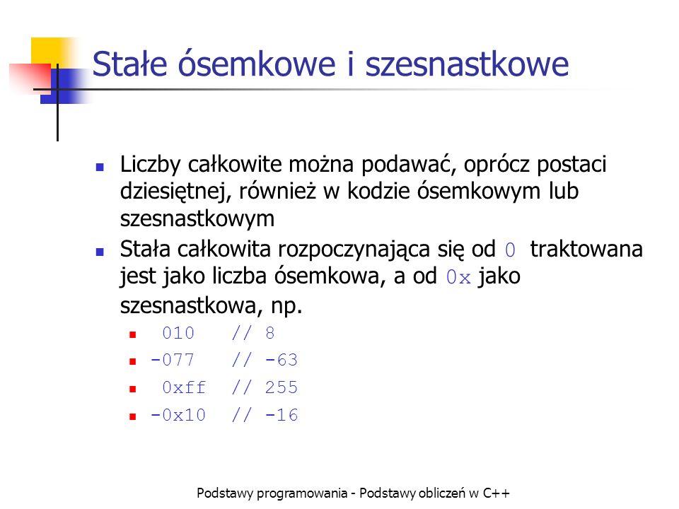 Podstawy programowania - Podstawy obliczeń w C++ Operatory logiczne i bitowe Przykład: 10 && 25 //1(nie-zero) && 25(nie-zero) = 1 10 & 25 //00000000000000000000000000001010 // &00000000000000000000000000011001 //------------------------------------ // =00000000000000000000000000001000 // = 16