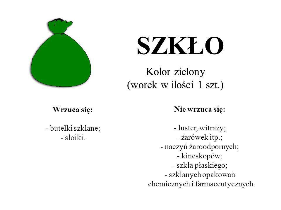 Wrzuca się: - butelki szklane; - słoiki. SZKŁO Kolor zielony (worek w ilości 1 szt.) Nie wrzuca się: - luster, witraży; - żarówek itp.; - naczyń żaroo