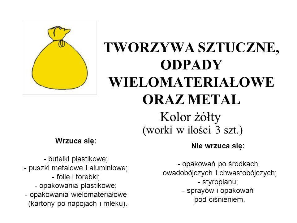 TWORZYWA SZTUCZNE, ODPADY WIELOMATERIAŁOWE ORAZ METAL (worki w ilości 3 szt.) Wrzuca się: - butelki plastikowe; - puszki metalowe i aluminiowe; - foli