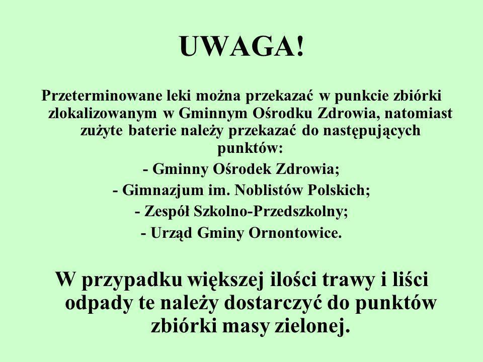 UWAGA! Przeterminowane leki można przekazać w punkcie zbiórki zlokalizowanym w Gminnym Ośrodku Zdrowia, natomiast zużyte baterie należy przekazać do n