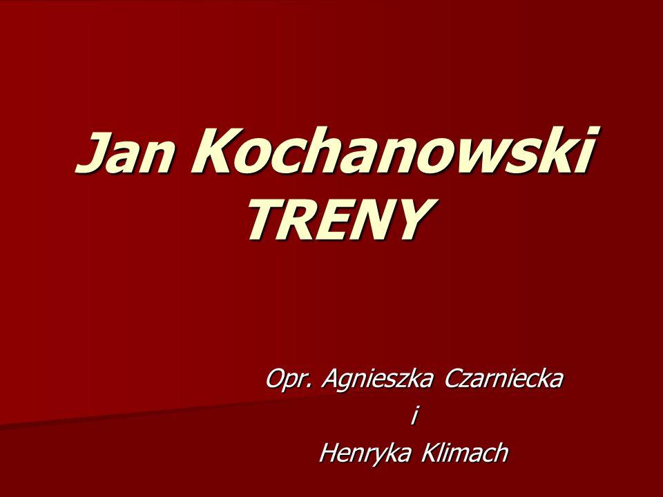 Jan Kochanowski TRENY Opr. Agnieszka Czarniecka i Henryka Klimach