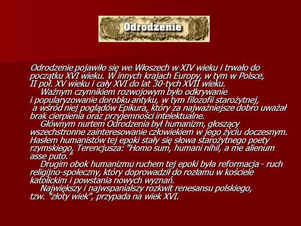 Odrodzenie pojawiło się we Włoszech w XIV wieku i trwało do początku XVI wieku. W innych krajach Europy, w tym w Polsce, II poł. XV wieku i cały XVI d