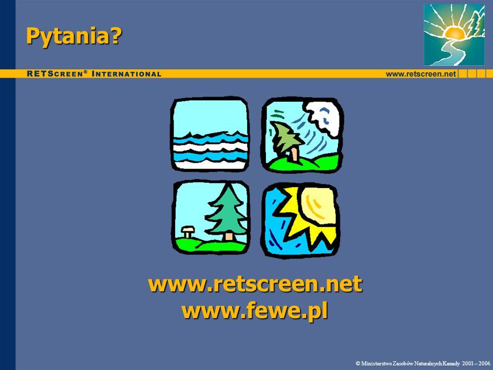 Pytania? © Ministerstwo Zasobów Naturalnych Kanady 2001 – 2004. www.retscreen.net www.fewe.pl