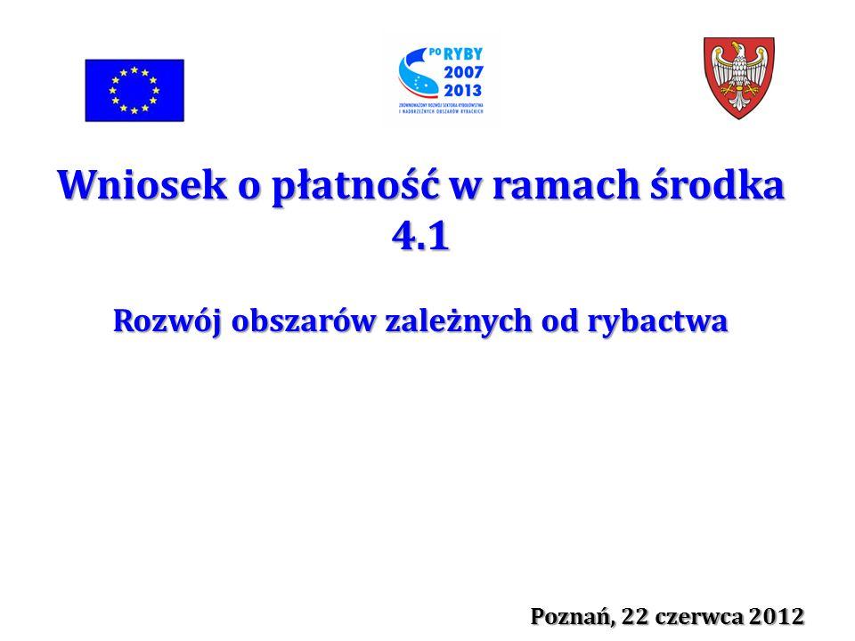 Wniosek o płatność w ramach środka 4.1 Rozwój obszarów zależnych od rybactwa Poznań, 22 czerwca 2012