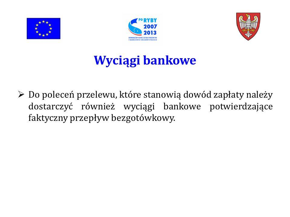 Do poleceń przelewu, które stanowią dowód zapłaty należy dostarczyć również wyciągi bankowe potwierdzające faktyczny przepływ bezgotówkowy.