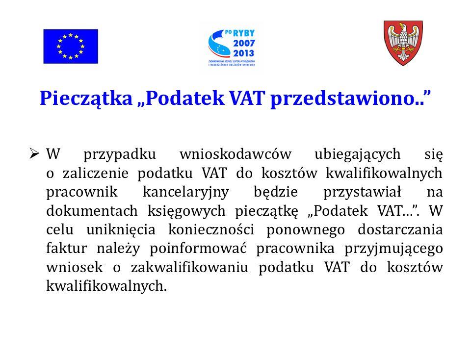 W przypadku wnioskodawców ubiegających się o zaliczenie podatku VAT do kosztów kwalifikowalnych pracownik kancelaryjny będzie przystawiał na dokumentach księgowych pieczątkę Podatek VAT….