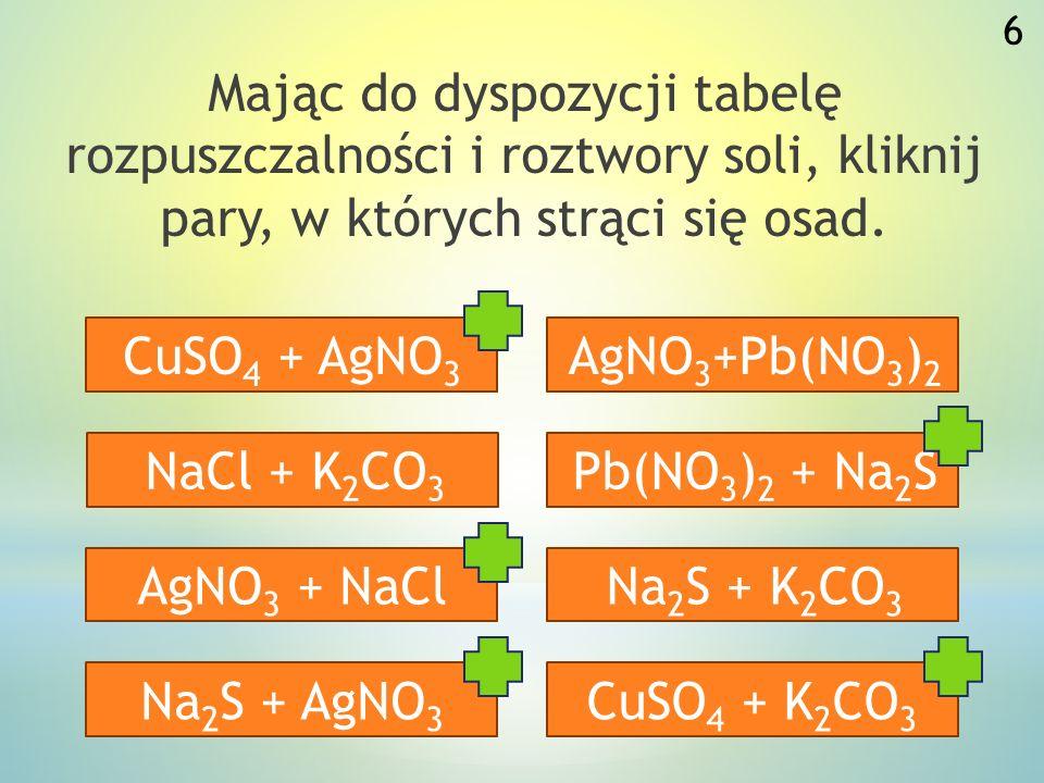 Mając do dyspozycji tabelę rozpuszczalności i roztwory soli, kliknij pary, w których strąci się osad.