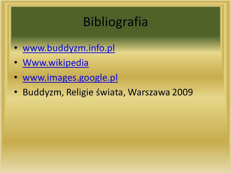 Bibliografia www.buddyzm.info.pl Www.wikipedia www.images.google.pl Buddyzm, Religie świata, Warszawa 2009