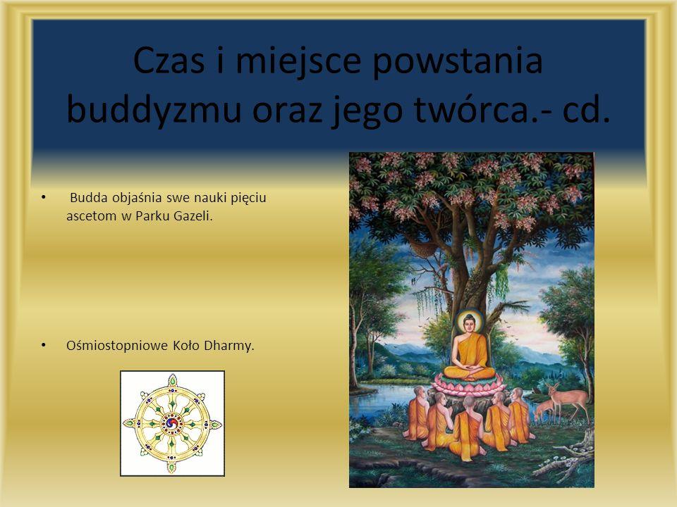 Czas i miejsce powstania buddyzmu oraz jego twórca.- cd.