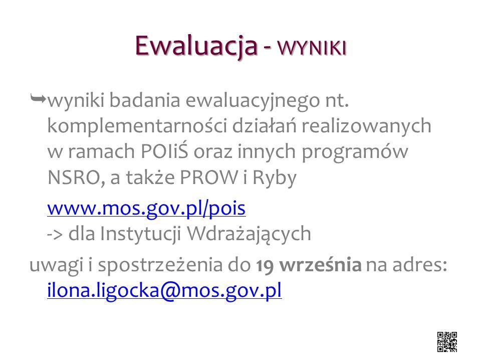 Ewaluacja - WYNIKI wyniki badania ewaluacyjnego nt. komplementarności działań realizowanych w ramach POIiŚ oraz innych programów NSRO, a także PROW i
