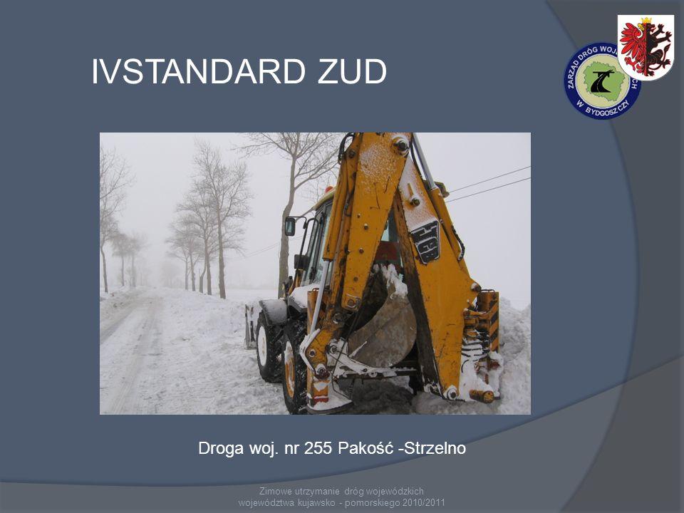 Zimowe utrzymanie dróg wojewódzkich województwa kujawsko - pomorskiego 2010/2011 IVSTANDARD ZUD Droga woj. nr 255 Pakość -Strzelno