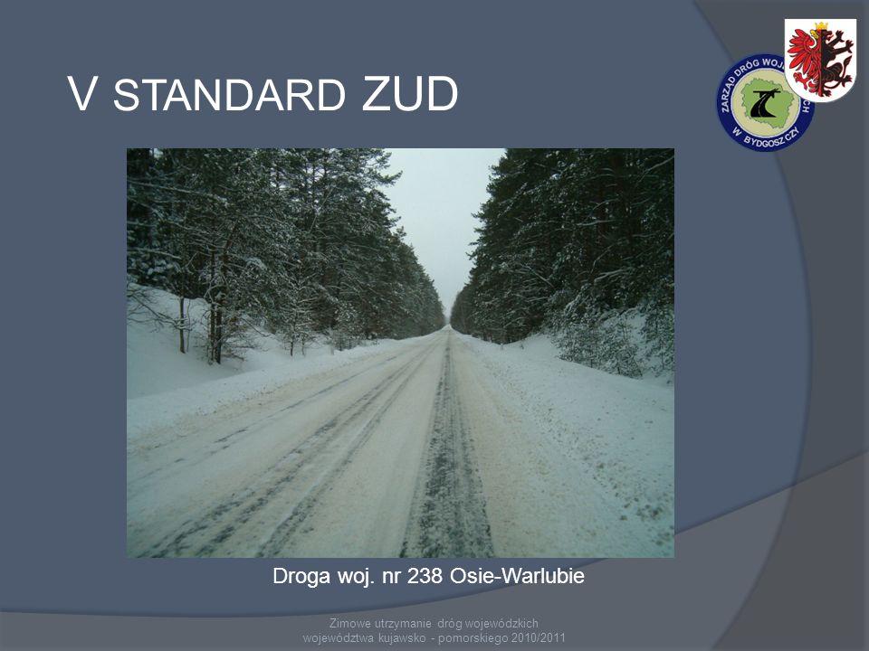 Zimowe utrzymanie dróg wojewódzkich województwa kujawsko - pomorskiego 2010/2011 V STANDARD ZUD Droga woj. nr 238 Osie-Warlubie