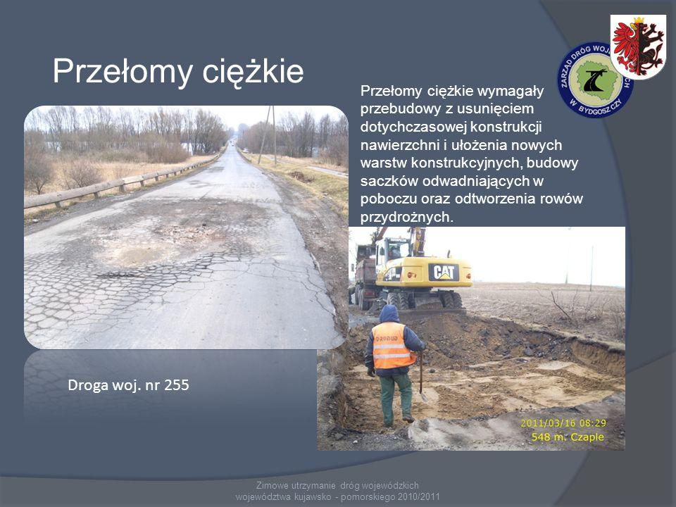 Zimowe utrzymanie dróg wojewódzkich województwa kujawsko - pomorskiego 2010/2011 Przełomy ciężkie Droga woj. nr 255 Przełomy ciężkie wymagały przebudo