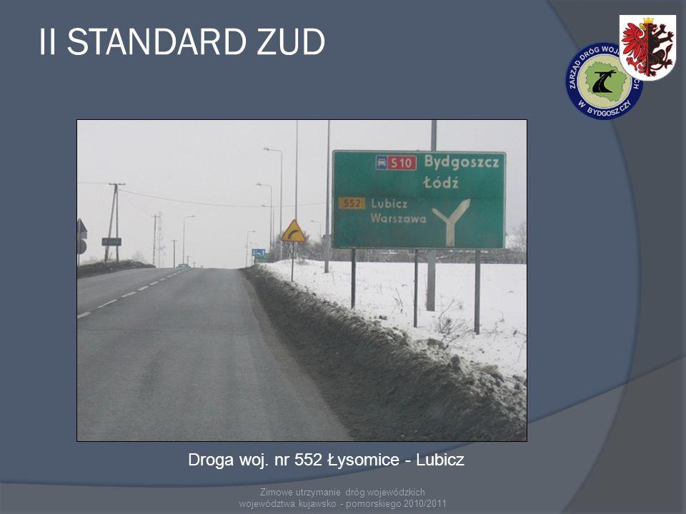 II STANDARD ZUD Zimowe utrzymanie dróg wojewódzkich województwa kujawsko - pomorskiego 2010/2011 Droga woj. nr 552 Łysomice - Lubicz