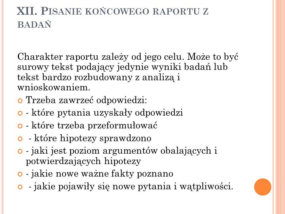 XII. P ISANIE KOŃCOWEGO RAPORTU Z BADAŃ Charakter raportu zależy od jego celu. Może to być surowy tekst podający jedynie wyniki badań lub tekst bardzo