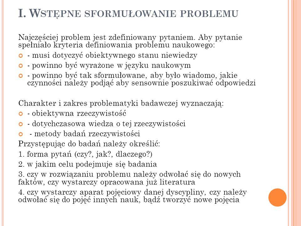 I. W STĘPNE SFORMUŁOWANIE PROBLEMU Najczęściej problem jest zdefiniowany pytaniem. Aby pytanie spełniało kryteria definiowania problemu naukowego: - m