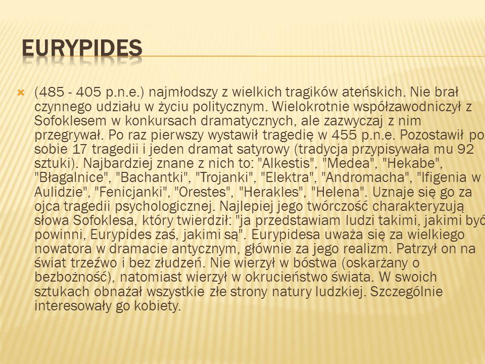 (485 - 405 p.n.e.) najmłodszy z wielkich tragików ateńskich.