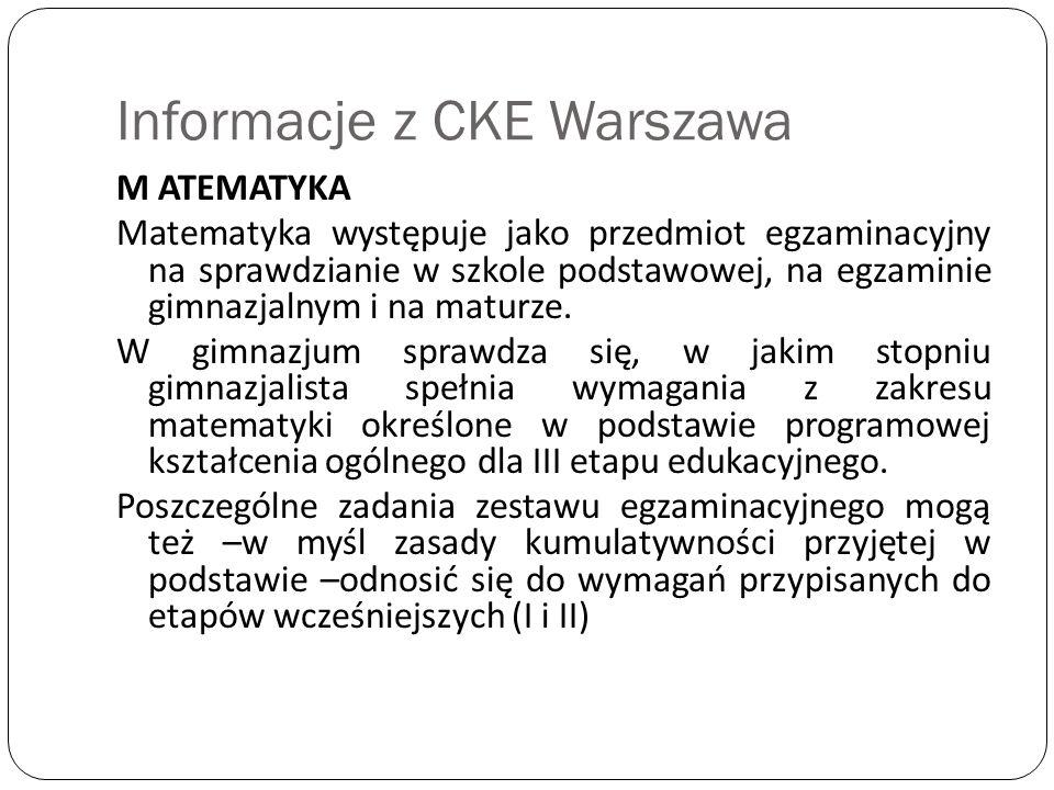 Informacje z CKE Warszawa M ATEMATYKA Matematyka występuje jako przedmiot egzaminacyjny na sprawdzianie w szkole podstawowej, na egzaminie gimnazjalnym i na maturze.