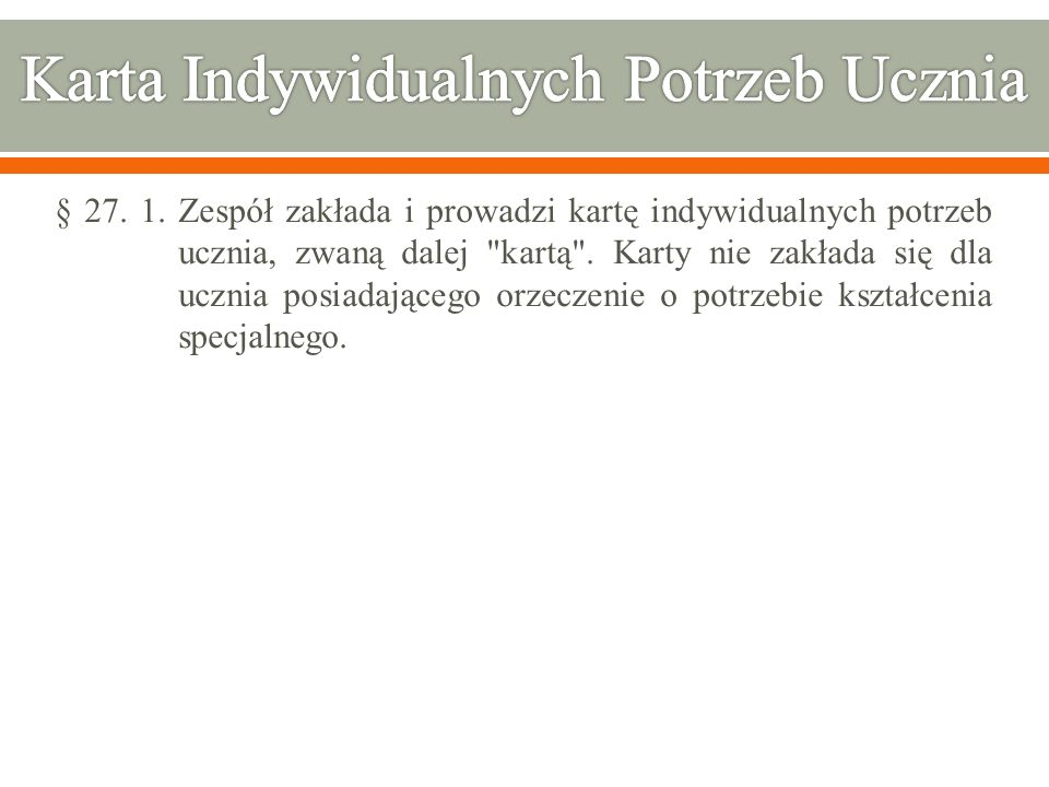 § 27. 1. Zespół zakłada i prowadzi kartę indywidualnych potrzeb ucznia, zwaną dalej