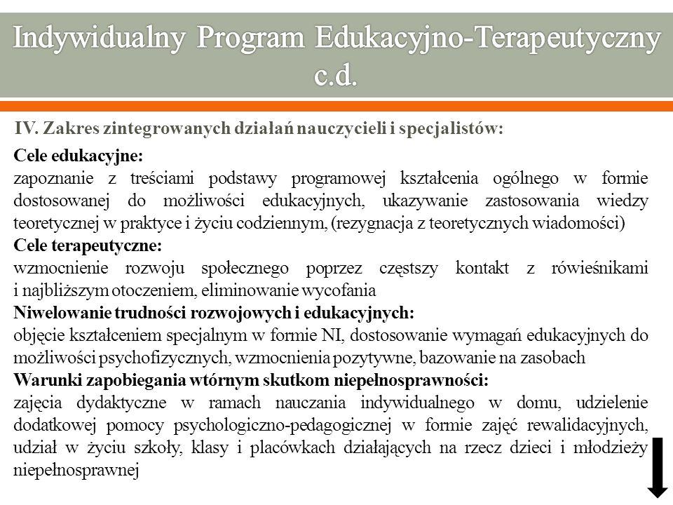 IV. Zakres zintegrowanych działań nauczycieli i specjalistów: Cele edukacyjne: zapoznanie z treściami podstawy programowej kształcenia ogólnego w form