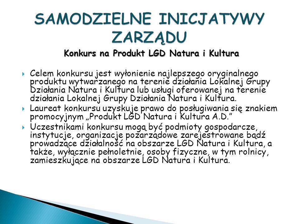 Konkurs na Produkt LGD Natura i Kultura Celem konkursu jest wyłonienie najlepszego oryginalnego produktu wytwarzanego na terenie działania Lokalnej Grupy Działania Natura i Kultura lub usługi oferowanej na terenie działania Lokalnej Grupy Działania Natura i Kultura.